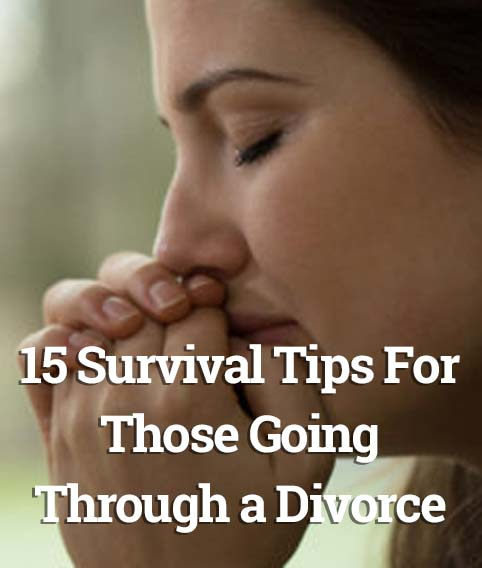 15 Survival Tips For Those Going Through a Divorce