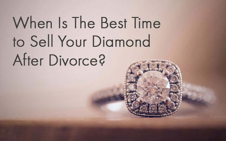 When is the best time to sell your diamond after divorce?