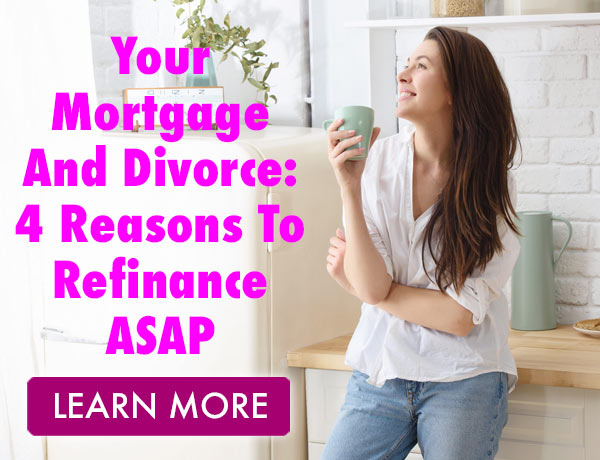 Your Mortgage And Divorce: 4 Reasons To Refinance ASAP