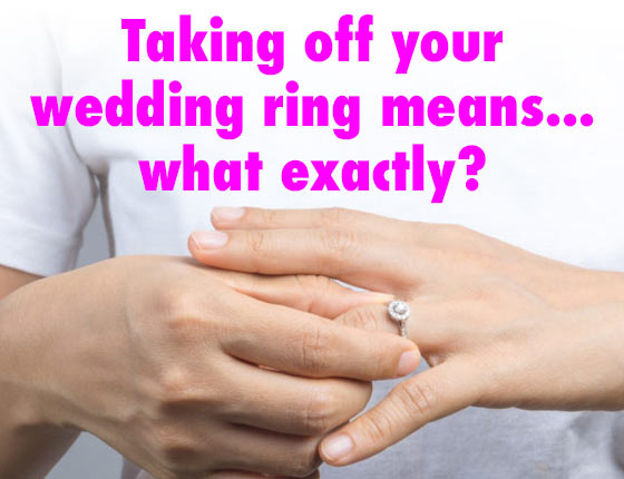 Taking off your wedding ring means...what exactly?