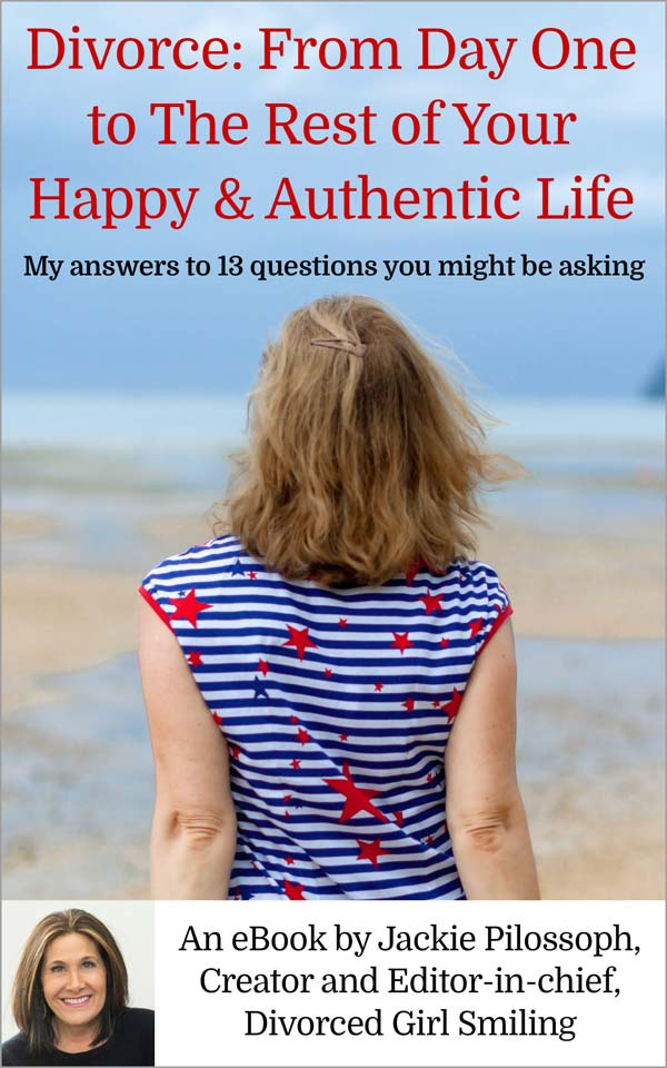 Divorce: From Day One to the Rest of Your Happy & Authentic Life